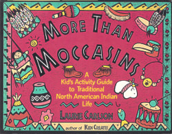 More Than Moccasins:�a Kid's Activity Guide to Traditional North American Indian Life