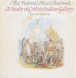 The Natural Man Observed: a Study of Catlin's Indian Gallery
