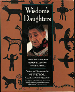 Wisdom's Daughters: Conversations with Women Elders of Native America